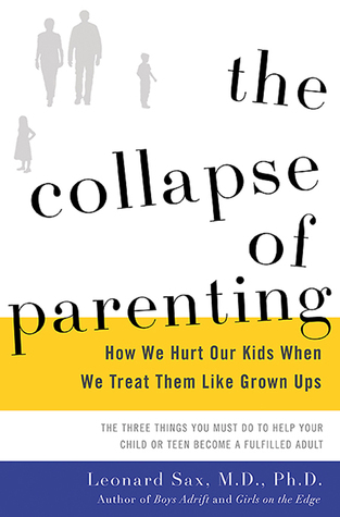 [PDF] [EPUB] The Collapse of Parenting: How We Hurt Our Kids When We Treat Them Like Grown-Ups Download by Leonard Sax