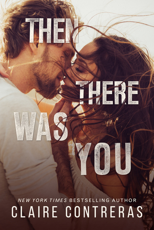 [PDF] [EPUB] Then There Was You (Second Chances Duet, #1) Download by Claire Contreras