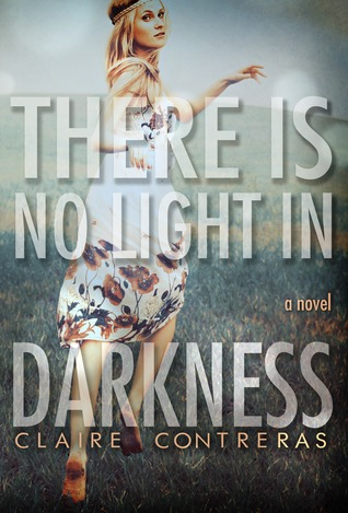 [PDF] [EPUB] There is No Light in Darkness (Darkness, #1) Download by Claire Contreras