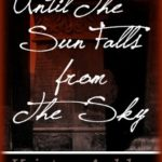[PDF] [EPUB] Until the Sun Falls from the Sky (The Three, #1) Download