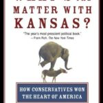 [PDF] [EPUB] What's the Matter with Kansas? How Conservatives Won the Heart of America Download