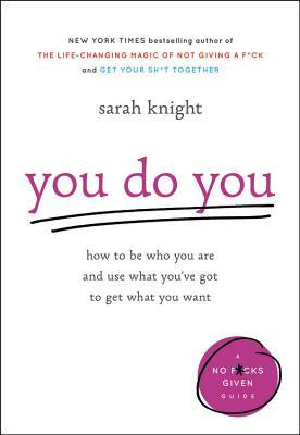 [PDF] [EPUB] You Do You: How to Be Who You Are and Use What You've Got to Get What You Want Download by Sarah Knight