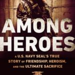 [PDF] [EPUB] Among Heroes: A U.S. Navy Seal's True Story of Friendship, Heroism, and the Ultimate Sacrifice Download