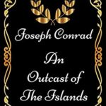 [PDF] [EPUB] An Outcast of the Islands : By Joseph Conrad – Illustrated Download