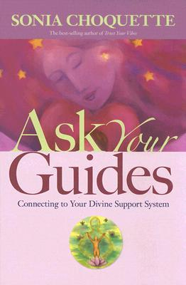 [PDF] [EPUB] Ask Your Guides: Connecting to Your Divine Support System Download by Sonia Choquette