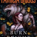 [PDF] [EPUB] Burn Bright (Alpha and Omega, #5; Mercy Thompson World – Complete, #15) Download