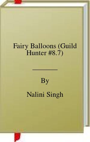[PDF] [EPUB] Fairy Balloons (Guild Hunter #8.7) Download by Nalini Singh
