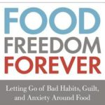 [PDF] [EPUB] Food Freedom Forever: Letting Go of Bad Habits, Guilt, and Anxiety Around Food Download