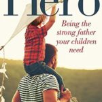 [PDF] [EPUB] Hero: Being the Strong Father Your Children Need Download