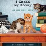 [PDF] [EPUB] I Knead My Mommy: And Other Poems by Kittens (Funny Book About Cats, Cat Poems, Animal Book) Download