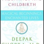 [PDF] [EPUB] Magical Beginnings, Enchanted Lives: A Holistic Guide to Pregnancy and Childbirth Download