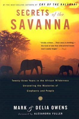 [PDF] [EPUB] Secrets of the Savanna: Twenty-three Years in the African Wilderness Unraveling the Mysteries of Elephants and People Download by Mark  Owens