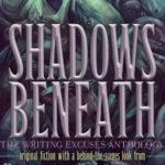 [PDF] [EPUB] Shadows Beneath: The Writing Excuses Anthology Download