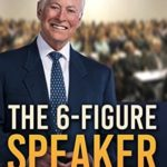 [PDF] [EPUB] The 6-Figure Speaker: The Ultimate Blueprint to Build a Business as a Highly-Paid Professional Speaker Download