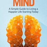 [PDF] [EPUB] The Happy Mind: A Simple Guide to Living a Happier Life Starting Today Download