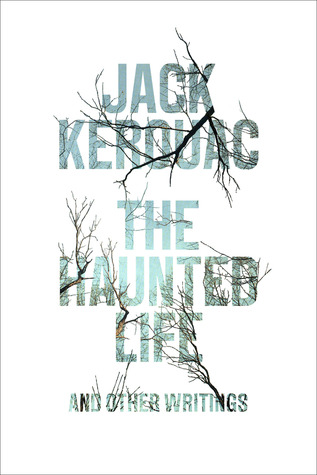 [PDF] [EPUB] The Haunted Life: and Other Writings Download by Jack Kerouac