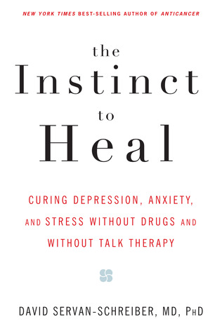 [PDF] [EPUB] The Instinct to Heal: Curing Depression, Anxiety and Stress Without Drugs and Without Talk Therapy Download by David Servan-Schreiber