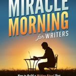 [PDF] [EPUB] The Miracle Morning for Writers: How to Build a Writing Ritual That Increases Your Impact and Your Income (Before 8AM) (The Miracle Morning Book Series) Download