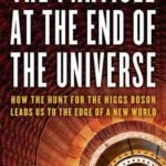 [PDF] [EPUB] The Particle at the End of the Universe: How the Hunt for the Higgs Boson Leads Us to the Edge of a New World Download