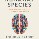 [PDF] [EPUB] The Runaway Species: How Human Creativity Remakes the World Download