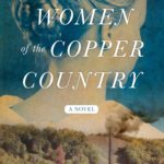[PDF] [EPUB] The Women of the Copper Country: A Novel Download