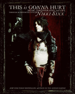 [PDF] [EPUB] This Is Gonna Hurt: Music, Photography, And Life Through The Distorted Lens Of Nikki Sixx Download by Nikki Sixx