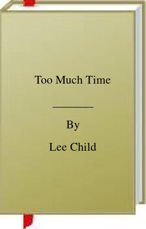 [PDF] [EPUB] Too Much Time Download by Lee Child