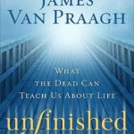 [PDF] [EPUB] Unfinished Business: What the Dead Can Teach Us About Life Download