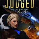 [PDF] [EPUB] You Have Been Judged: A Space Opera Adventure Legal Thriller (Judge, Jury, and Executioner, #1) Download