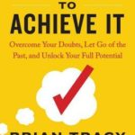 [PDF] [EPUB] Believe It to Achieve It: Overcome Your Doubts, Let Go of the Past, and Unlock Your Full Potential Download