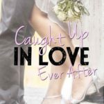 [PDF] [EPUB] Caught Up in Love Ever After (Caught Up in Love, #4.5) Download