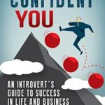 [PDF] [EPUB] Confident You: An Introvert's Guide to Success in Life and Business Download