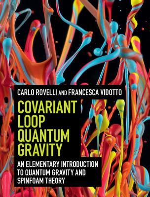 [PDF] [EPUB] Covariant Loop Quantum Gravity: An Elementary Introduction to Quantum Gravity and Spinfoam Theory Download by Carlo Rovelli