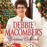 [PDF] [EPUB] Debbie Macomber's Christmas Cookbook: Favorite Recipes and Holiday Traditions from My Home to Yours Download