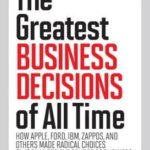 [PDF] [EPUB] Fortune the Greatest Business Decisions of All Time: How Apple, Ford, IBM, Zappos, and Others Made Radical Choices That Changed the Course of Business Download