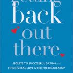 [PDF] [EPUB] Getting Back Out There: Secrets to Successful Dating and Finding Real Love after the Big Breakup Download