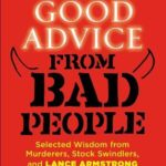 [PDF] [EPUB] Good Advice from Bad People: Selected Wisdom from Murderers, Stock Swindlers, and Lance Armstrong Download