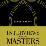 [PDF] [EPUB] Interviews with the Masters: A Companion to Robert Greene's Mastery Download