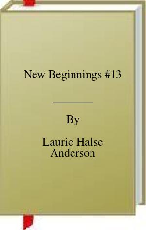 [PDF] [EPUB] New Beginnings #13 Download by Laurie Halse Anderson