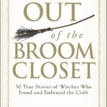 [PDF] [EPUB] Out of the Broom Closet: 50 True Stories of Witches Who Found and Embraced the Craft Download
