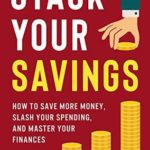 [PDF] [EPUB] Stack Your Savings: How to Save More Money, Slash Your Spending, and Master Your Finances Download