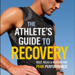 [PDF] [EPUB] The Athlete's Guide to Recovery: Rest, Relax, and Restore for Peak Performance Download