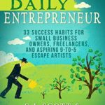 [PDF] [EPUB] The Daily Entrepreneur: 33 Success Habits for Small Business Owners, Freelancers and Aspiring 9-to-5 Escape Artists Download