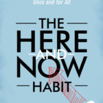 [PDF] [EPUB] The Here-and-Now Habit: How Mindfulness Can Help You Break Unhealthy Habits Once and for All Download