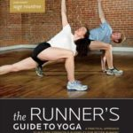 [PDF] [EPUB] The Runner's Guide to Yoga: A Practical Approach to Building Strength and Flexibility for Better Running Download