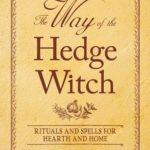 [PDF] [EPUB] The Way of the Hedge Witch: Rituals and Spells for Hearth and Home Download