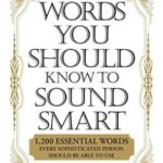 [PDF] [EPUB] The Words You Should Know to Sound Smart: 1200 Essential Words Every Sophisticated Person Should Be Able to Use by Bobbi Bly Download