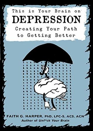 [PDF] [EPUB] This Is Your Brain on Depression: Creating a Path to Getting Better Download by Faith G. Harper