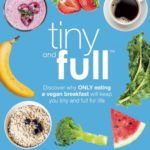 [PDF] [EPUB] Tiny and Full: Discover Why Only Eating a Vegan Breakfast Will Keep You Tiny and Full for Life Download