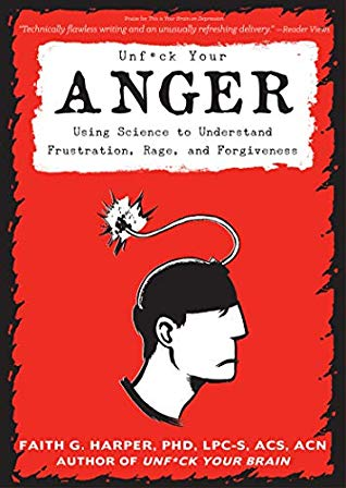 [PDF] [EPUB] Unfuck Your Anger: Using Science to Understand Frustration, Rage, and Forgiveness Download by PhD, LPC-S, ACS, ACN Faith G. Harper